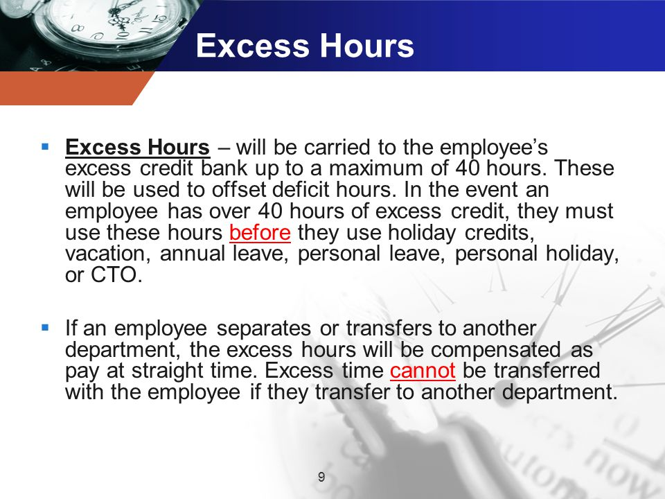 Excess Hours  Excess Hours – will be carried to the employee's excess credit bank up to a maximum of 40 hours.