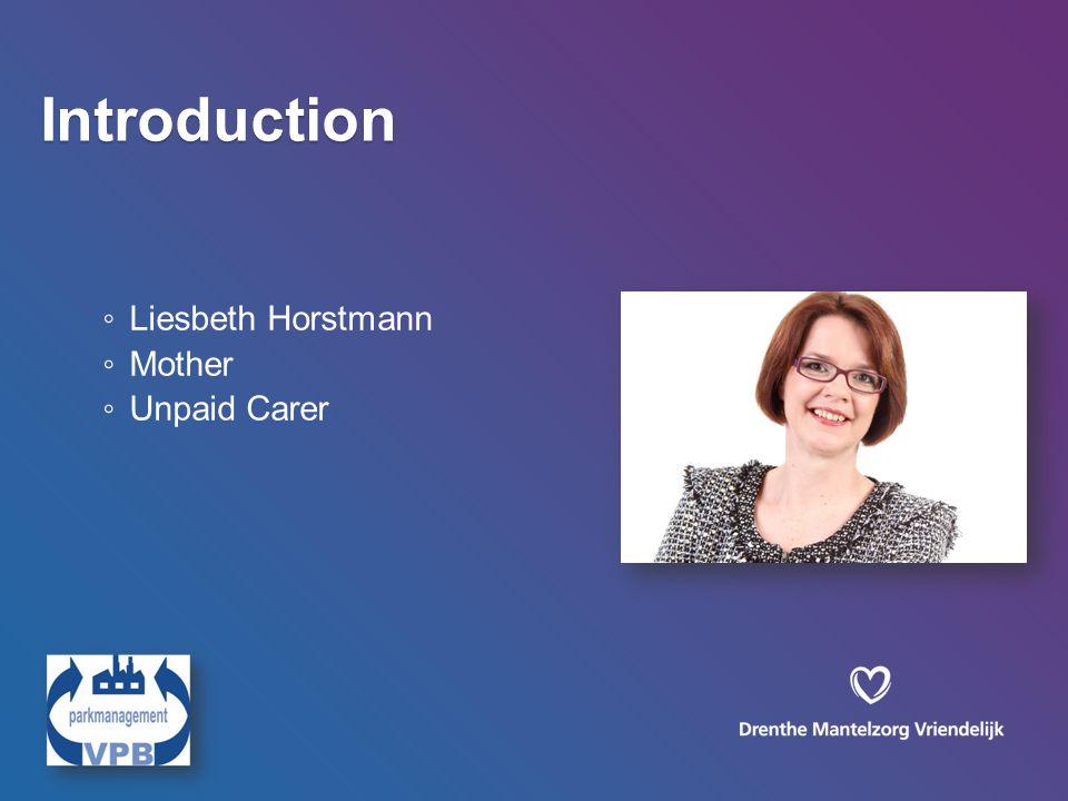 ◦ Liesbeth Horstmann ◦ Mother ◦ Unpaid Carer Introduction