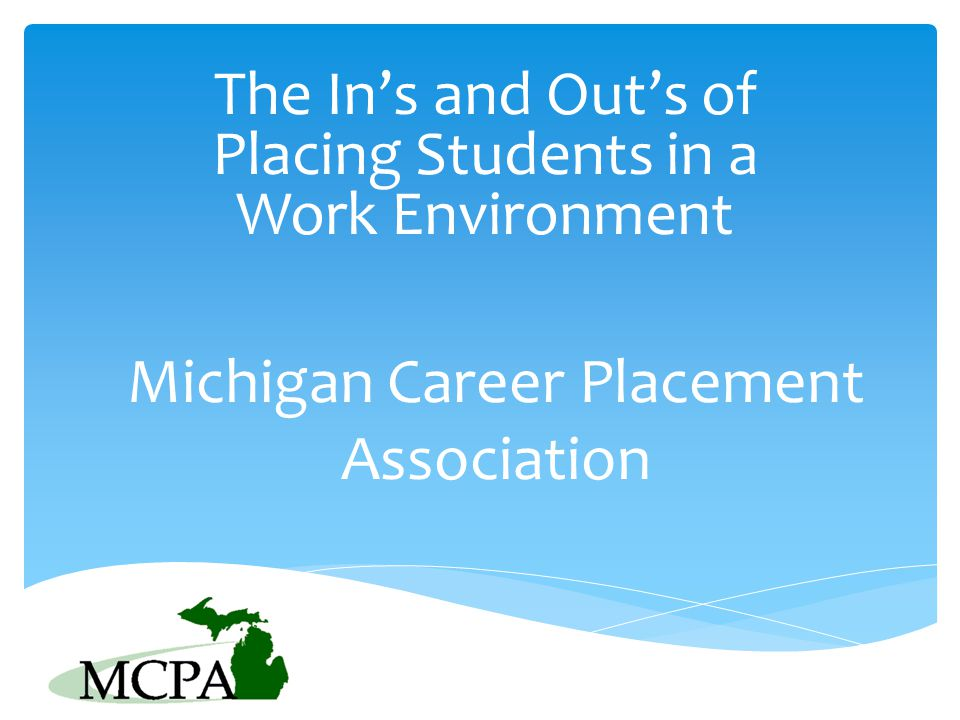 Michigan Career Placement Association The In's and Out's of Placing Students in a Work Environment