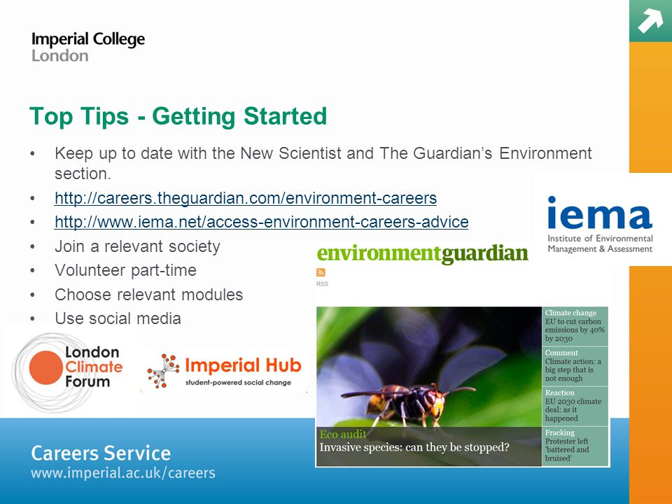 Top Tips - Getting Started Keep up to date with the New Scientist and The Guardian's Environment section.