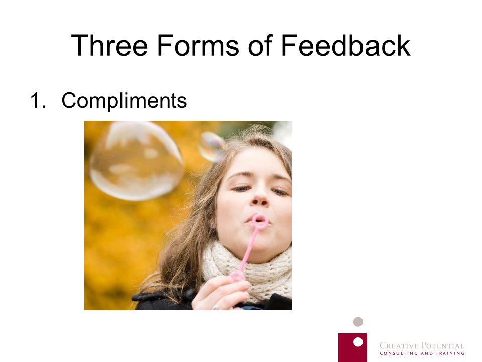 Three Forms of Feedback 1.Compliments