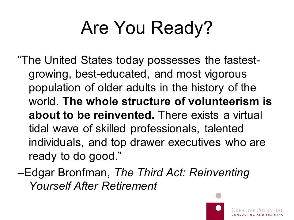 "Are You Ready? ""The United States today possesses the fastest- growing, best-educated, and most vigorous population of older adults in the history of"