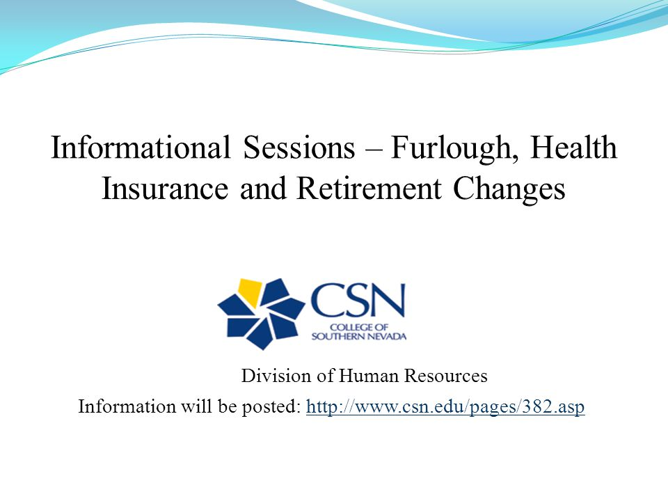 Other Changes Coming July 1, 2011 Administrative / Academic Pay Date Shift Health Insurance Premiums, Deductibles and Co-Pays http://www.csn.edu/pages/382.asp Retirement change from 11.25% to 12.25%