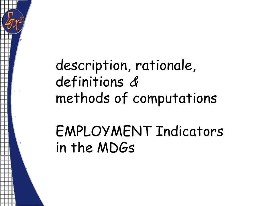 description, rationale, definitions & methods of computations EMPLOYMENT Indicators in the MDGs