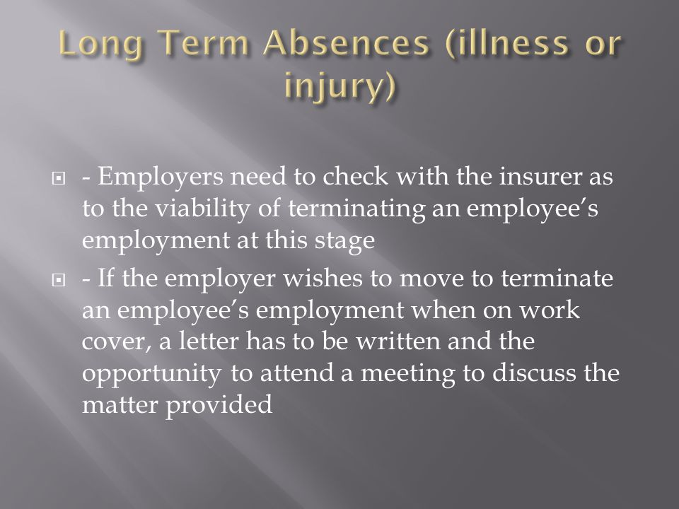  - Employers need to check with the insurer as to the viability of terminating an employee's employment at this stage  - If the employer wishes to m