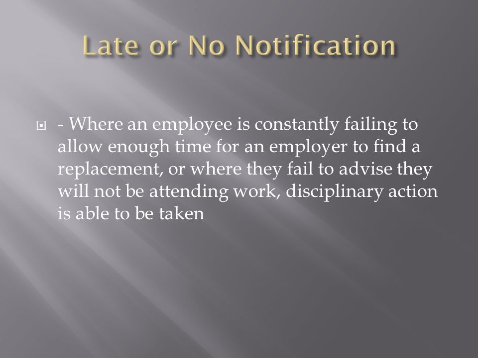  - Where an employee is constantly failing to allow enough time for an employer to find a replacement, or where they fail to advise they will not be