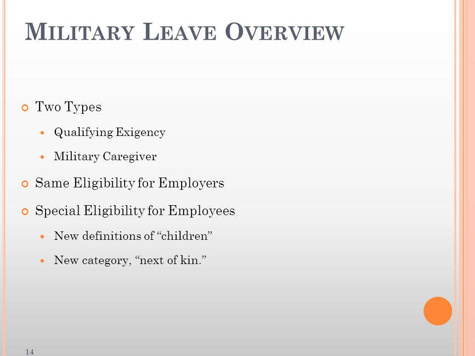 M ILITARY L EAVE O VERVIEW Two Types Qualifying Exigency Military Caregiver Same Eligibility for Employers Special Eligibility for Employees New definitions of children New category, next of kin. 14
