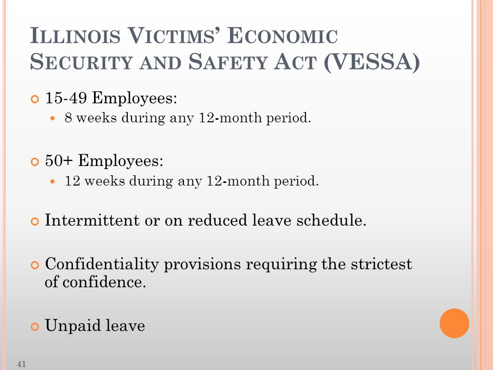 I LLINOIS V ICTIMS ' E CONOMIC S ECURITY AND S AFETY A CT (VESSA) 15-49 Employees: 8 weeks during any 12-month period.