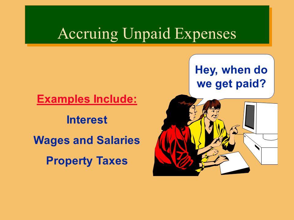 Examples Include: Interest Wages and Salaries Property Taxes Hey, when do we get paid.