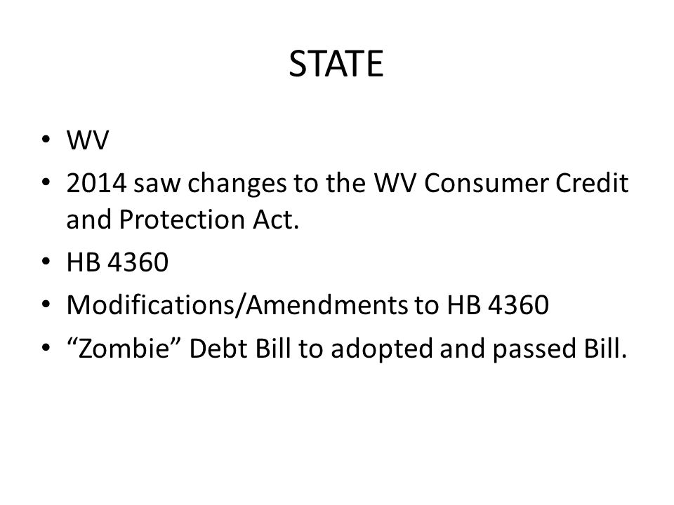 STATE WV 2014 saw changes to the WV Consumer Credit and Protection Act.