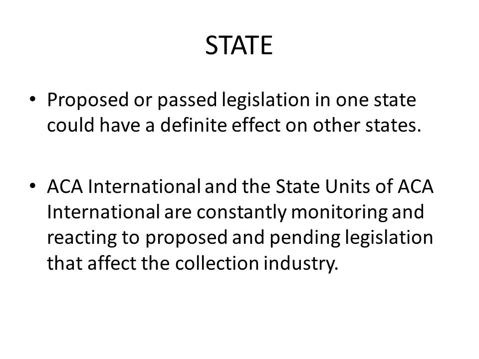 STATE Proposed or passed legislation in one state could have a definite effect on other states.