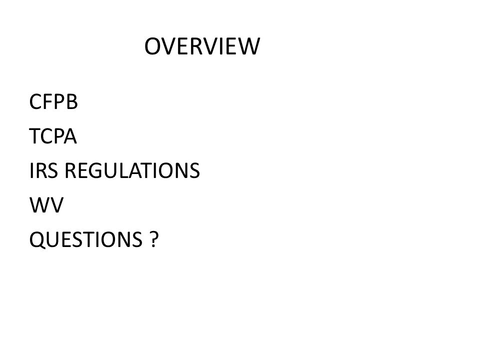 OVERVIEW CFPB TCPA IRS REGULATIONS WV QUESTIONS