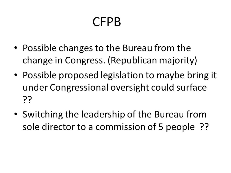 CFPB Possible changes to the Bureau from the change in Congress.