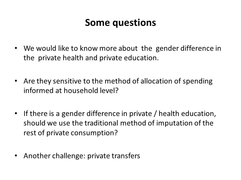 Some questions We would like to know more about the gender difference in the private health and private education.