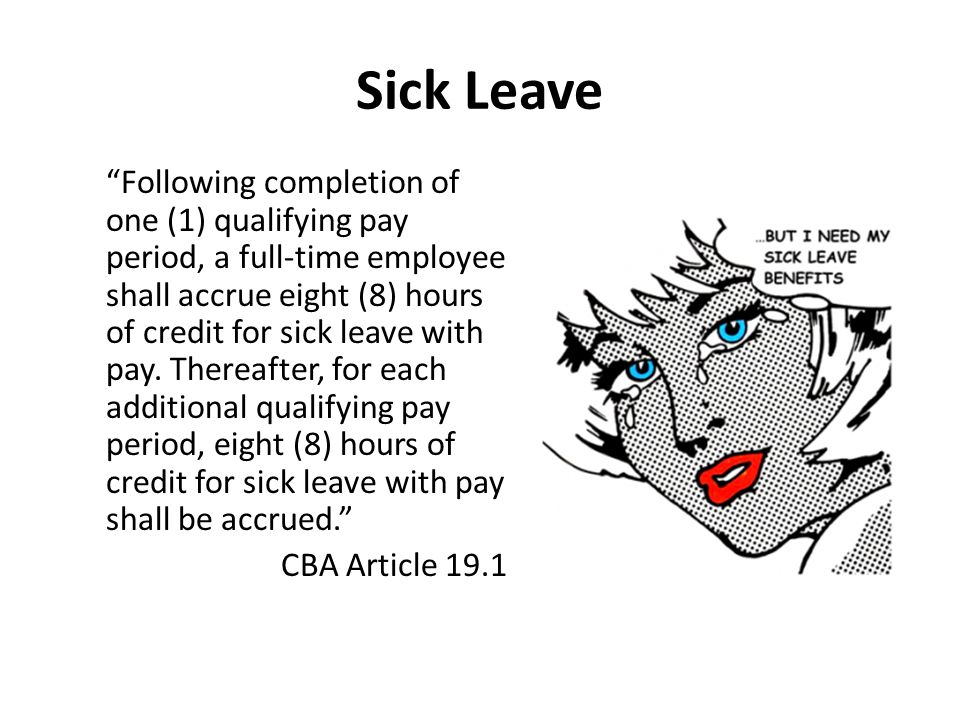 Sick Leave Following completion of one (1) qualifying pay period, a full-time employee shall accrue eight (8) hours of credit for sick leave with pay.