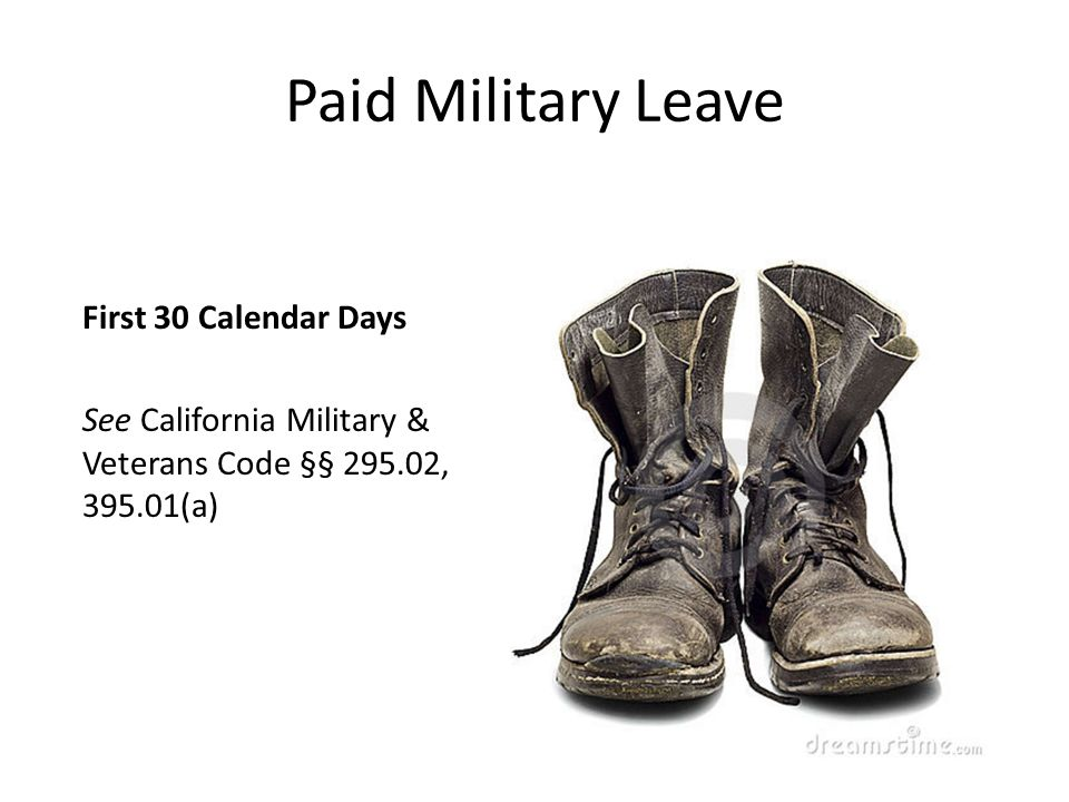 Paid Military Leave First 30 Calendar Days See California Military & Veterans Code §§ 295.02, 395.01(a)