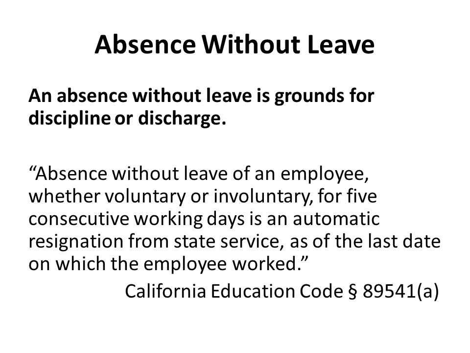 An absence without leave is grounds for discipline or discharge.