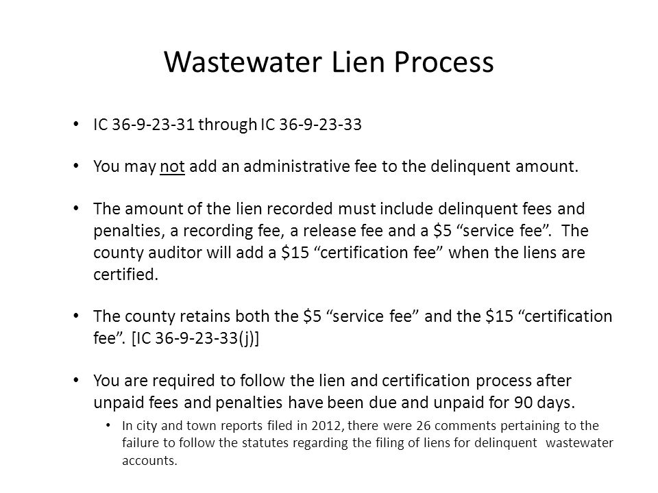 Wastewater Lien Process IC 36-9-23-31 through IC 36-9-23-33 You may not add an administrative fee to the delinquent amount.