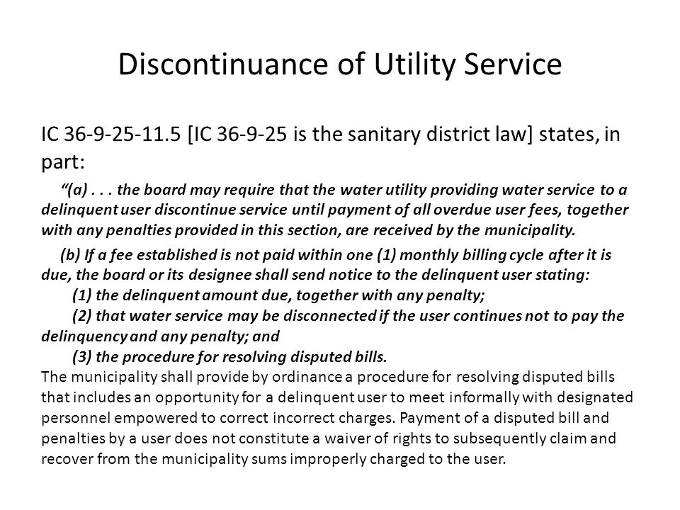 Discontinuance of Utility Service IC 36-9-25-11.5 [IC 36-9-25 is the sanitary district law] states, in part: (a)...