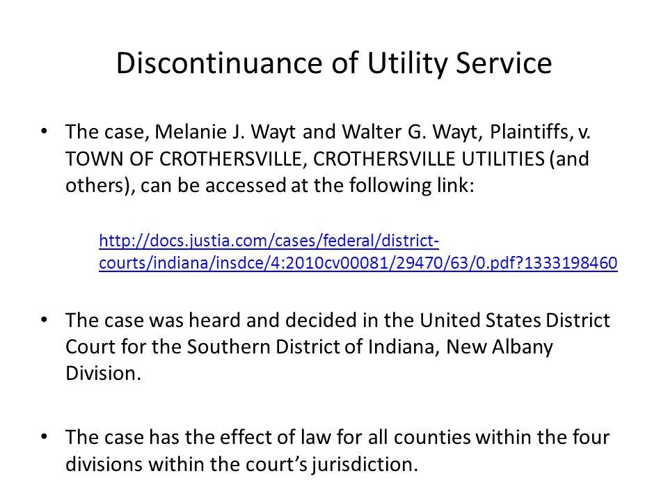 Discontinuance of Utility Service The case, Melanie J. Wayt and Walter G. Wayt, Plaintiffs, v. TOWN OF CROTHERSVILLE, CROTHERSVILLE UTILITIES (and oth