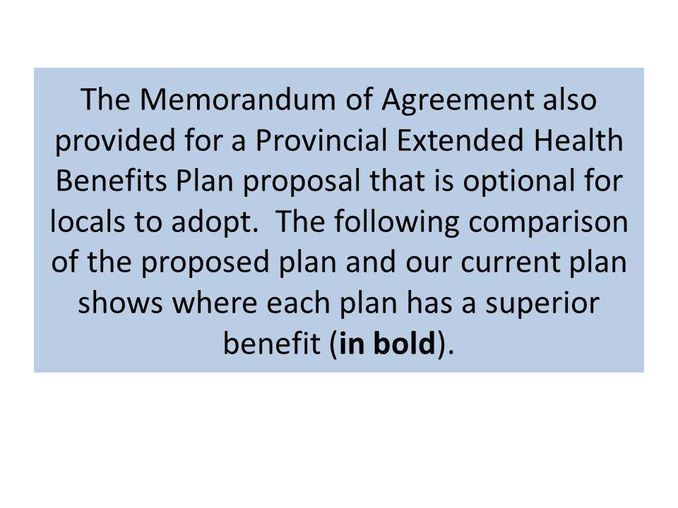 The Memorandum of Agreement also provided for a Provincial Extended Health Benefits Plan proposal that is optional for locals to adopt.