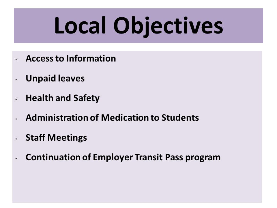 Local Objectives Access to Information Unpaid leaves Health and Safety Administration of Medication to Students Staff Meetings Continuation of Employer Transit Pass program