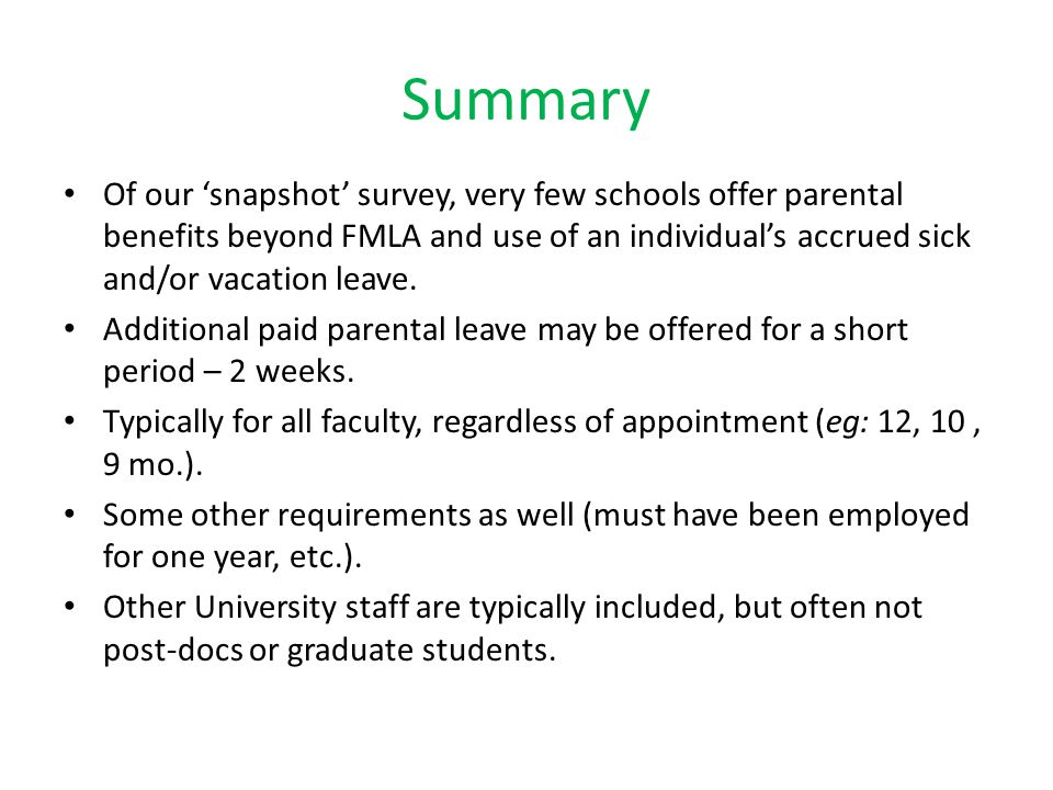 Summary Of our 'snapshot' survey, very few schools offer parental benefits beyond FMLA and use of an individual's accrued sick and/or vacation leave.