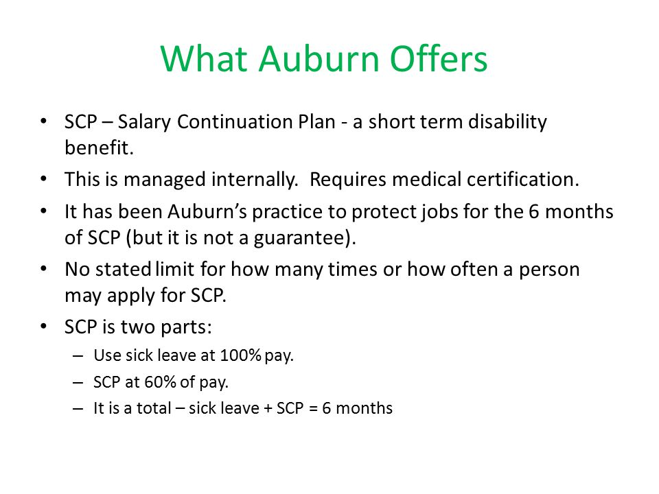 What Auburn Offers SCP – Salary Continuation Plan - a short term disability benefit.
