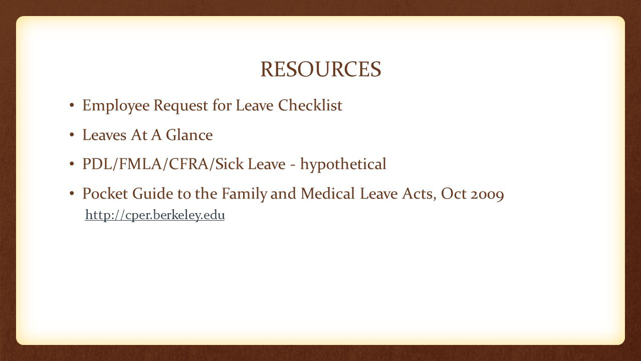 RESOURCES Employee Request for Leave Checklist Leaves At A Glance PDL/FMLA/CFRA/Sick Leave - hypothetical Pocket Guide to the Family and Medical Leave