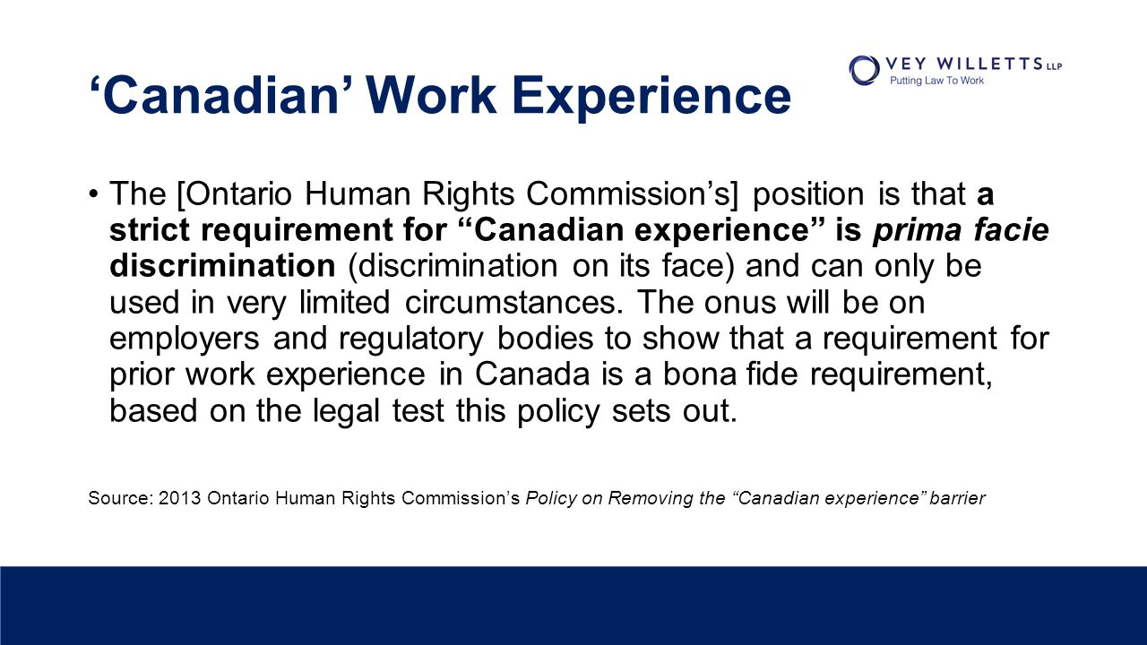 "'Canadian' Work Experience The [Ontario Human Rights Commission's] position is that a strict requirement for ""Canadian experience"" is prima facie disc"