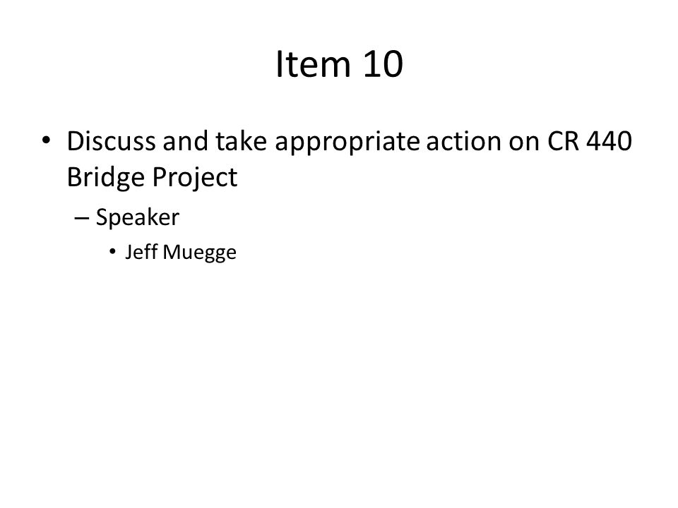 Item 10 Discuss and take appropriate action on CR 440 Bridge Project – Speaker Jeff Muegge