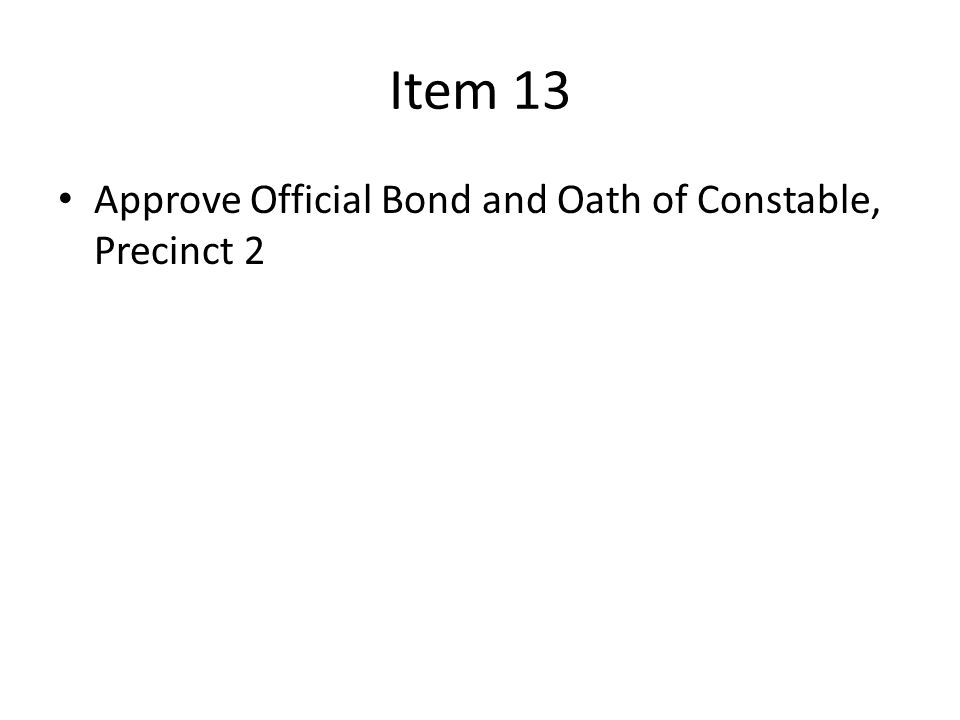 Item 13 Approve Official Bond and Oath of Constable, Precinct 2