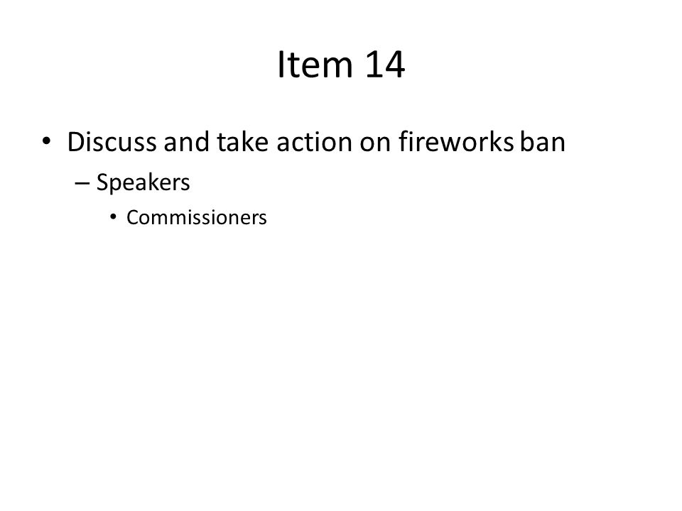 Item 14 Discuss and take action on fireworks ban – Speakers Commissioners