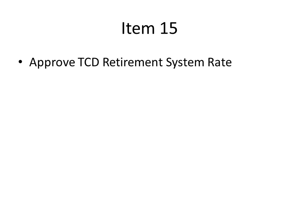 Item 15 Approve TCD Retirement System Rate
