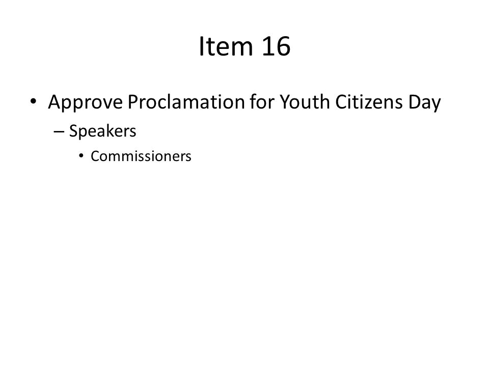 Item 16 Approve Proclamation for Youth Citizens Day – Speakers Commissioners