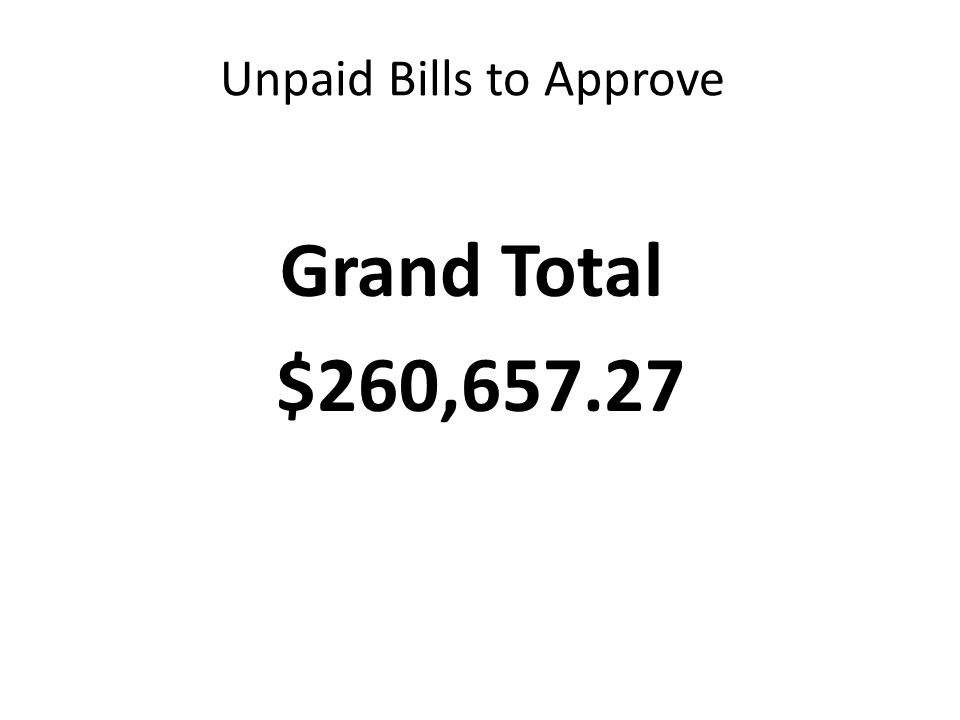 Unpaid Bills to Approve Grand Total $260,657.27