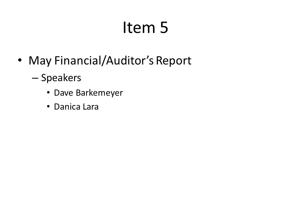 Item 5 May Financial/Auditor's Report – Speakers Dave Barkemeyer Danica Lara