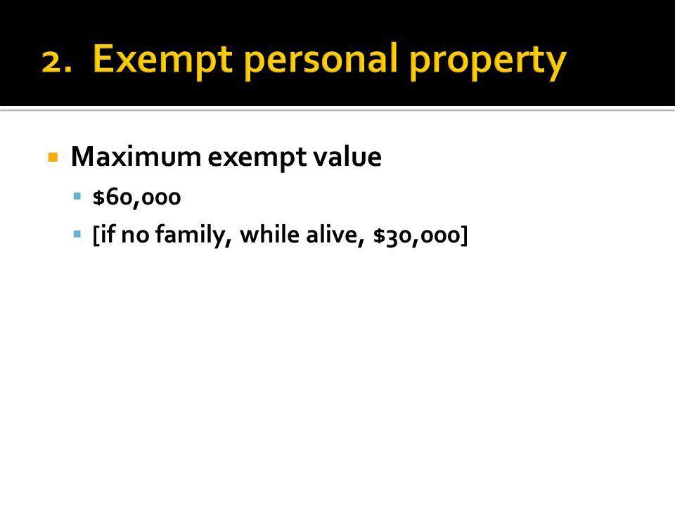  Maximum exempt value  $60,000  [if no family, while alive, $30,000]
