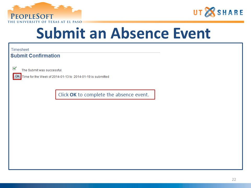 Submit an Absence Event 22 Click OK to complete the absence event.