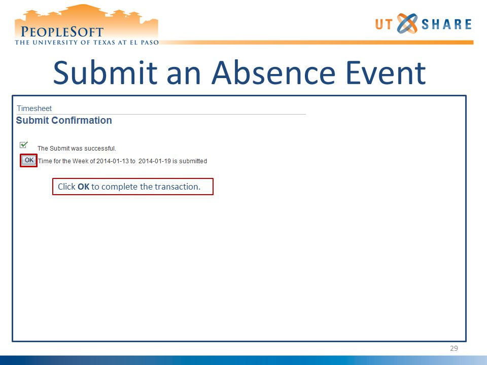 Submit an Absence Event Click OK to complete the transaction. 29