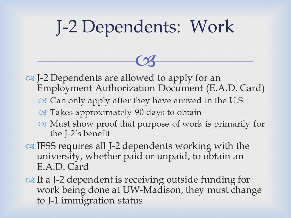   J-2 Dependents are allowed to apply for an Employment Authorization Document (E.A.D.