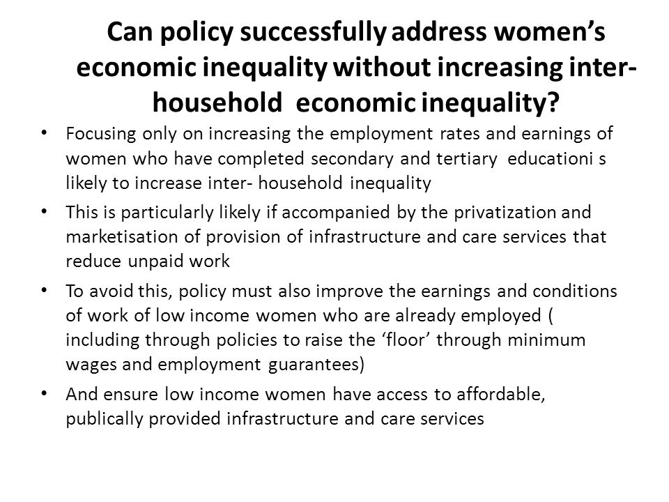 Can policy successfully address women's economic inequality without increasing inter- household economic inequality? Focusing only on increasing the e