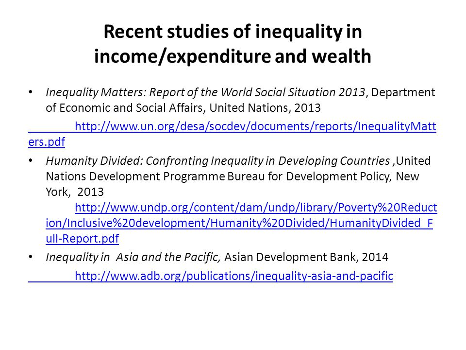 Recent studies of inequality in income/expenditure and wealth Inequality Matters: Report of the World Social Situation 2013, Department of Economic an