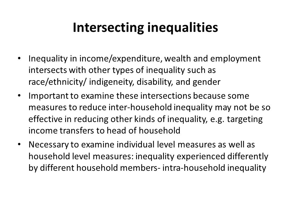 Intersecting inequalities Inequality in income/expenditure, wealth and employment intersects with other types of inequality such as race/ethnicity/ in