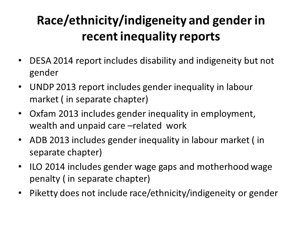 Race/ethnicity/indigeneity and gender in recent inequality reports DESA 2014 report includes disability and indigeneity but not gender UNDP 2013 repor