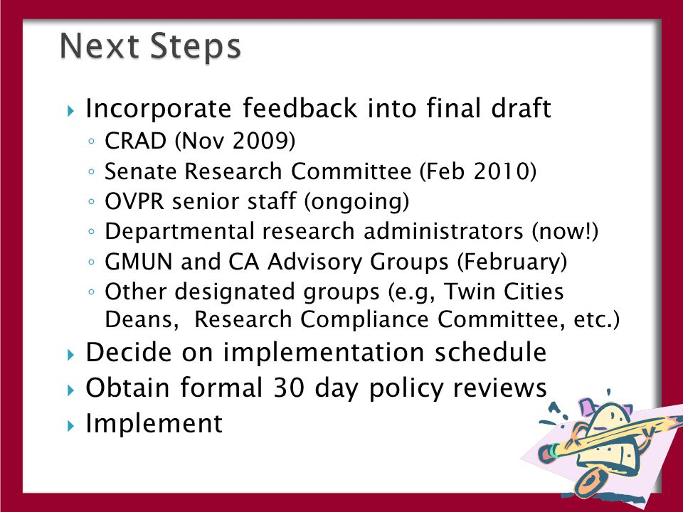  Incorporate feedback into final draft ◦ CRAD (Nov 2009) ◦ Senate Research Committee (Feb 2010) ◦ OVPR senior staff (ongoing) ◦ Departmental research