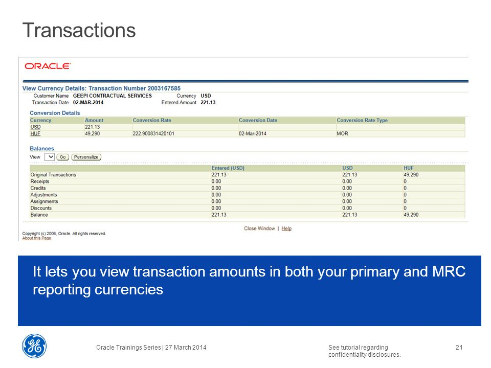 Transactions It lets you view transaction amounts in both your primary and MRC reporting currencies Oracle Trainings Series | 27 March 2014See tutorial regarding confidentiality disclosures.