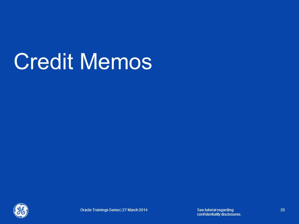Credit Memos Oracle Trainings Series | 27 March 2014See tutorial regarding confidentiality disclosures.