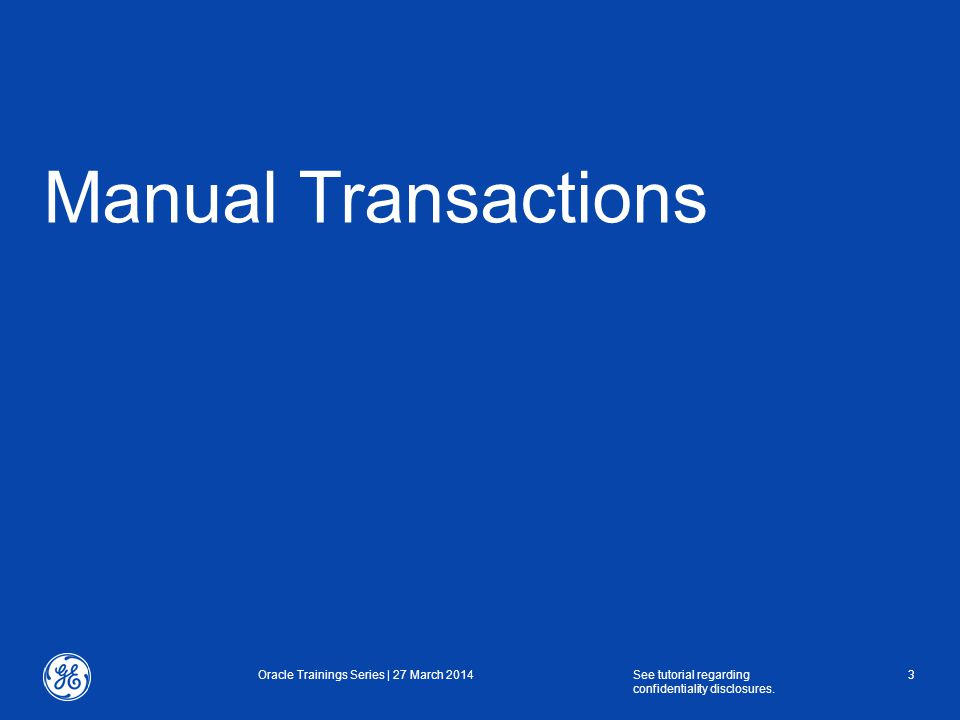 Manual Transactions Oracle Trainings Series | 27 March 2014See tutorial regarding confidentiality disclosures.