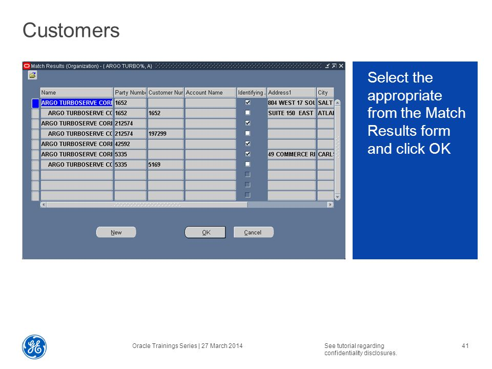 Select the appropriate from the Match Results form and click OK Customers Oracle Trainings Series | 27 March 2014See tutorial regarding confidentiality disclosures.